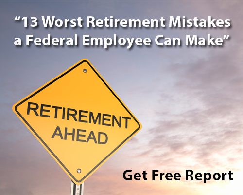 13 Worst Retirement Mistakes a Federal Employee Can Make